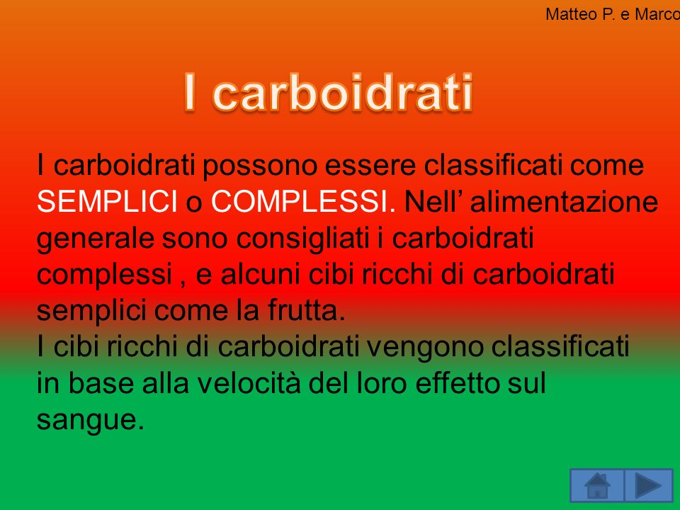 Matteo P. e Marco I carboidrati.