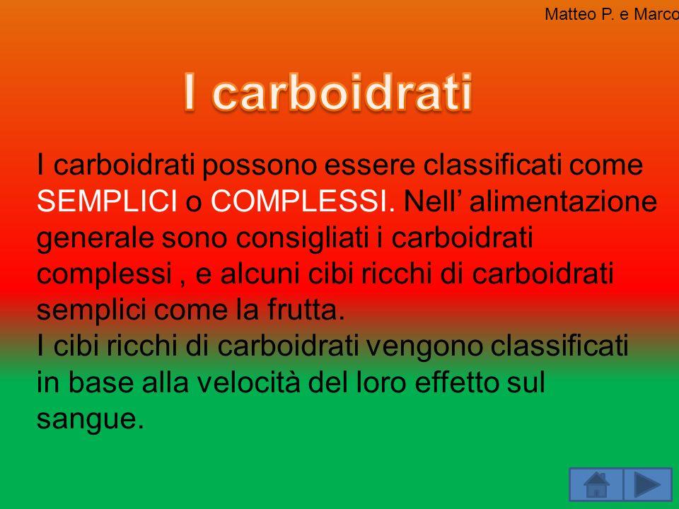 Matteo P. e MarcoI carboidrati.