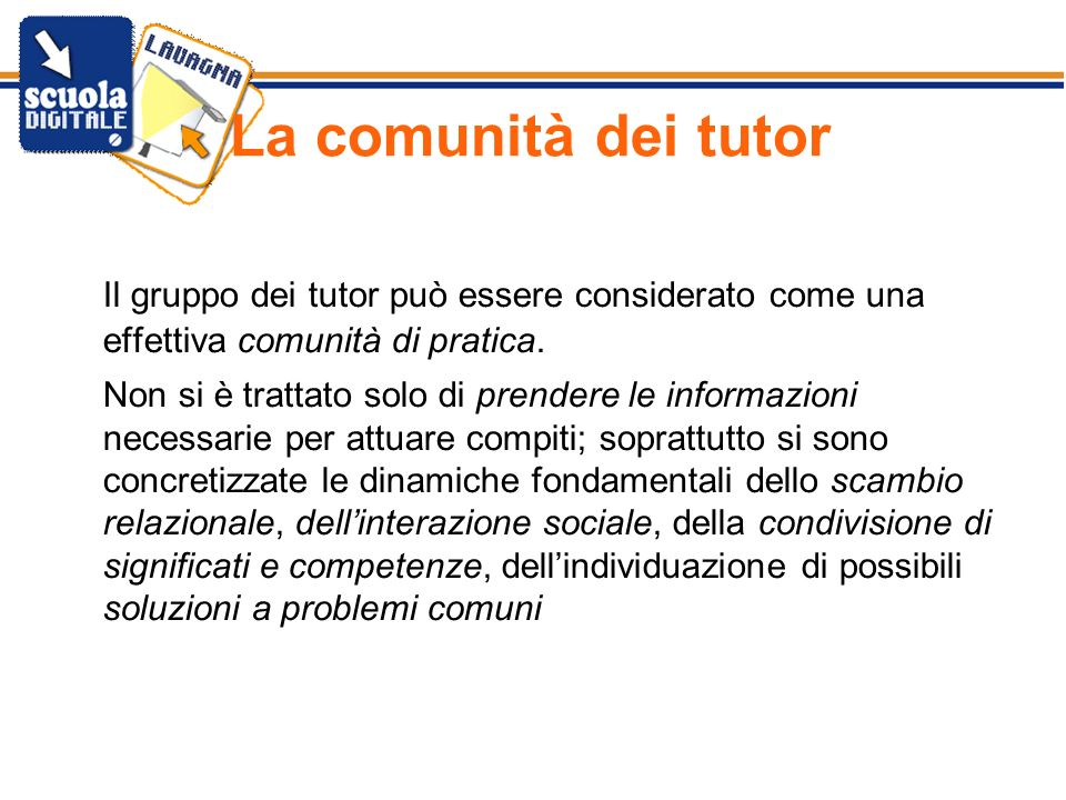 La comunità dei tutor Il gruppo dei tutor può essere considerato come una effettiva comunità di pratica.