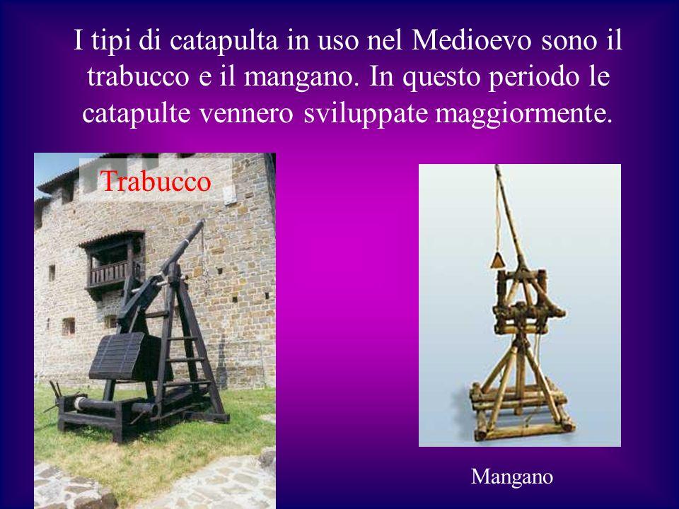I tipi di catapulta in uso nel Medioevo sono il trabucco e il mangano