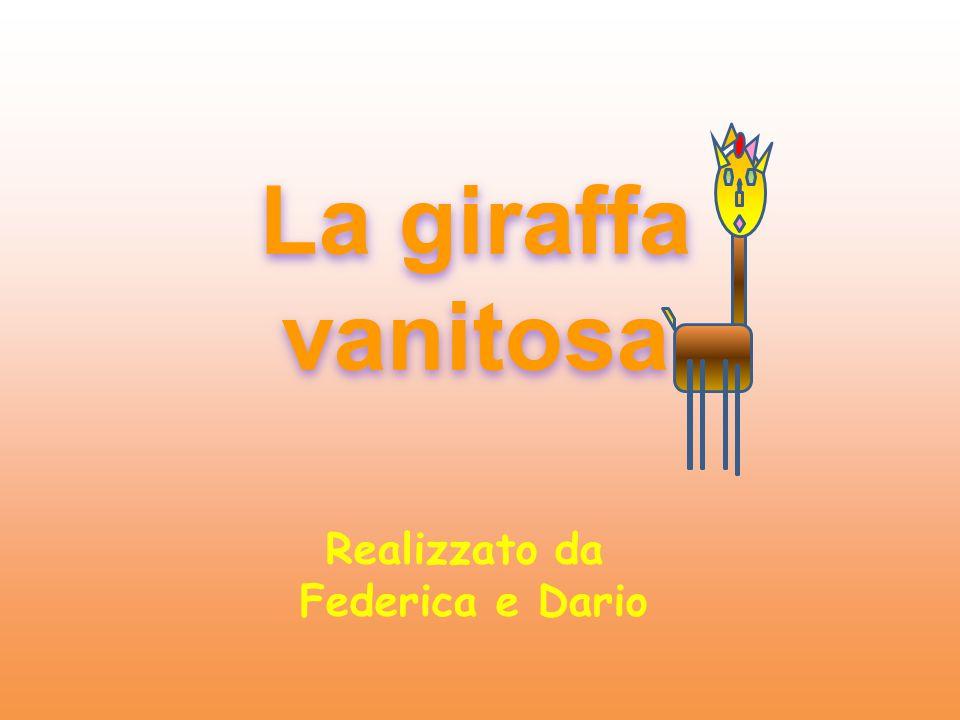 La giraffa vanitosa Realizzato da Federica e Dario 1