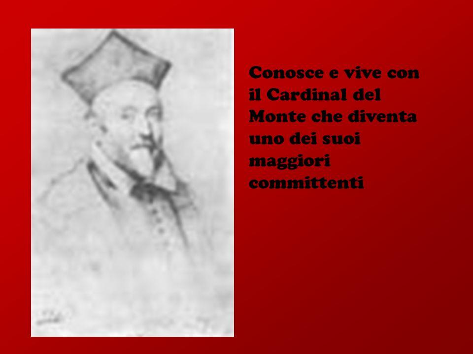 Conosce e vive con il Cardinal del Monte che diventa uno dei suoi maggiori committenti