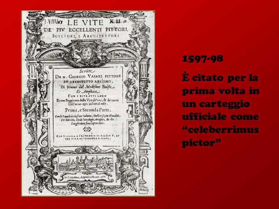 1597-98 È citato per la prima volta in un carteggio ufficiale come celeberrimus pictor