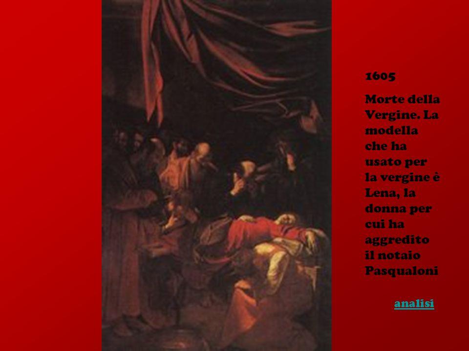 1605 Morte della Vergine. La modella che ha usato per la vergine è Lena, la donna per cui ha aggredito il notaio Pasqualoni.