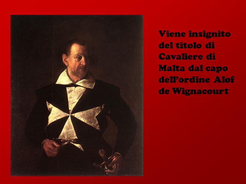 Viene insignito del titolo di Cavaliere di Malta dal capo dell'ordine Alof de Wignacourt