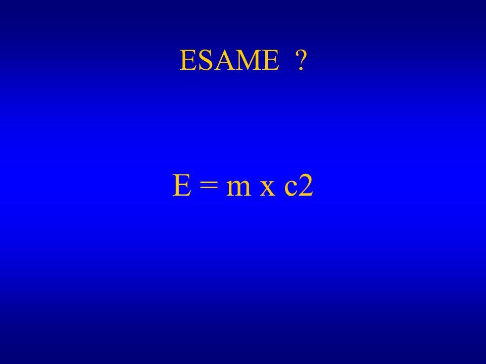 ESAME E = m x c2