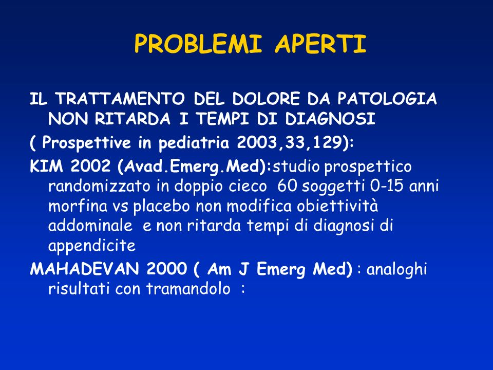 PROBLEMI APERTI IL TRATTAMENTO DEL DOLORE DA PATOLOGIA NON RITARDA I TEMPI DI DIAGNOSI. ( Prospettive in pediatria 2003,33,129):