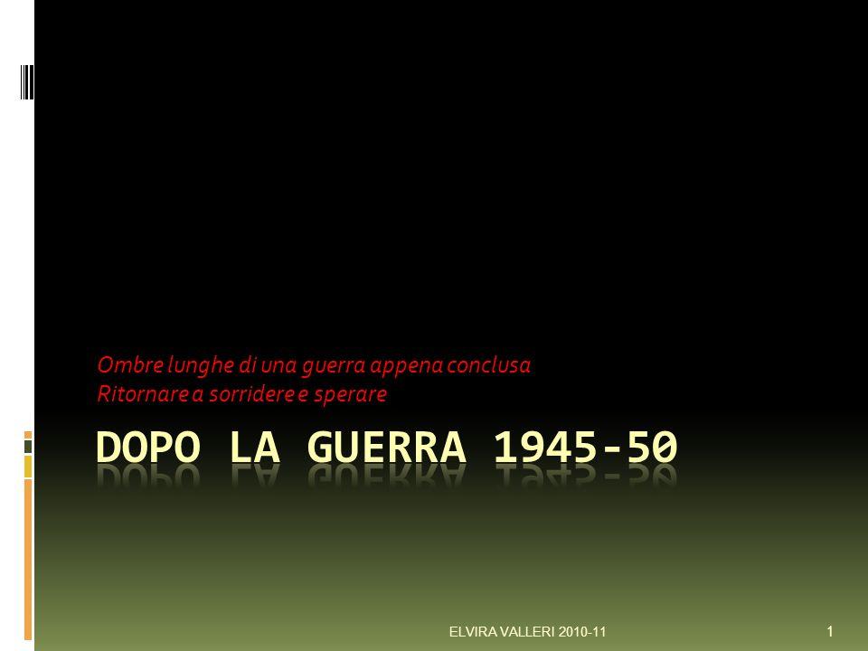 Dopo la guerra 1945-50 Ombre lunghe di una guerra appena conclusa