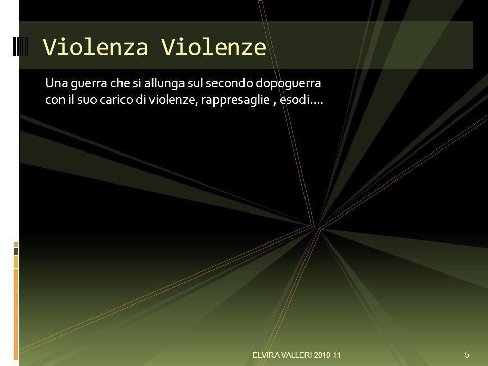 Violenza Violenze Una guerra che si allunga sul secondo dopoguerra con il suo carico di violenze, rappresaglie , esodi….