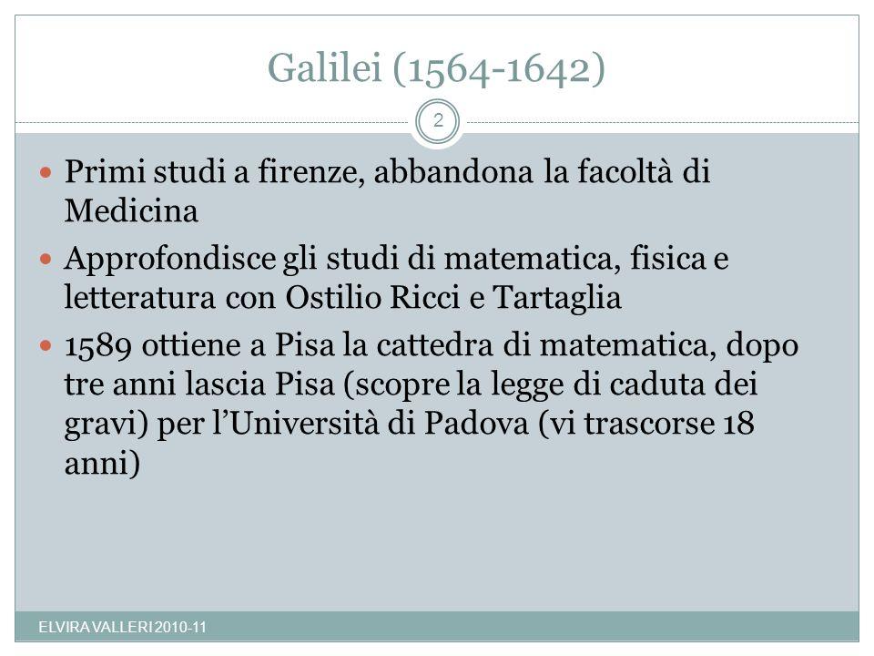 Galilei (1564-1642) Primi studi a firenze, abbandona la facoltà di Medicina.