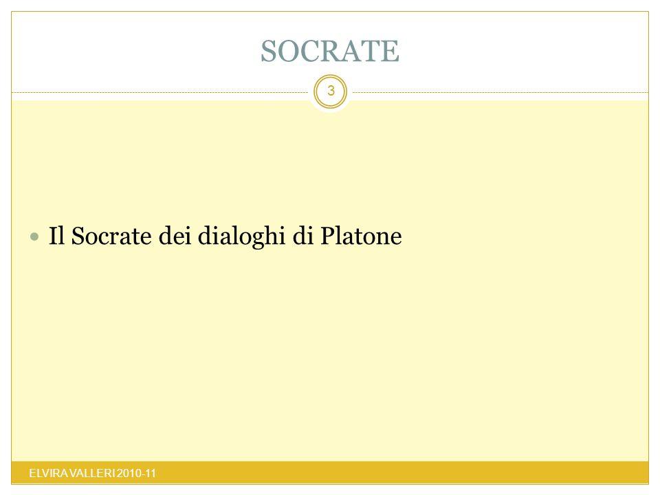 SOCRATE Il Socrate dei dialoghi di Platone ELVIRA VALLERI 2010-11