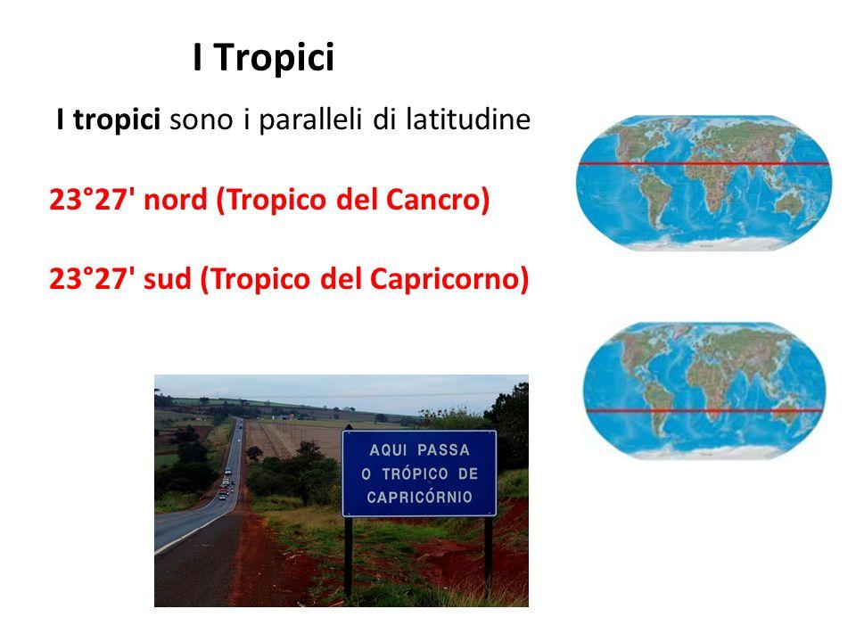 I Tropici I tropici sono i paralleli di latitudine