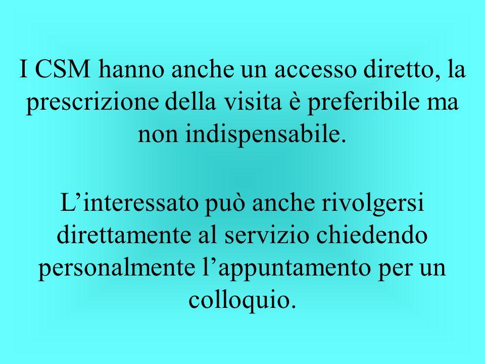 I CSM hanno anche un accesso diretto, la prescrizione della visita è preferibile ma non indispensabile.