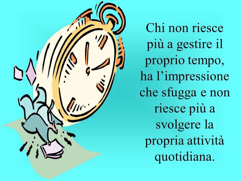 Chi non riesce più a gestire il proprio tempo, ha l'impressione che sfugga e non riesce più a svolgere la propria attività quotidiana.