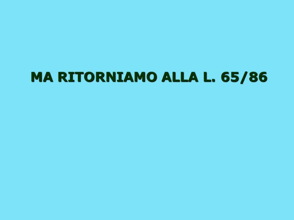 MA RITORNIAMO ALLA L. 65/86