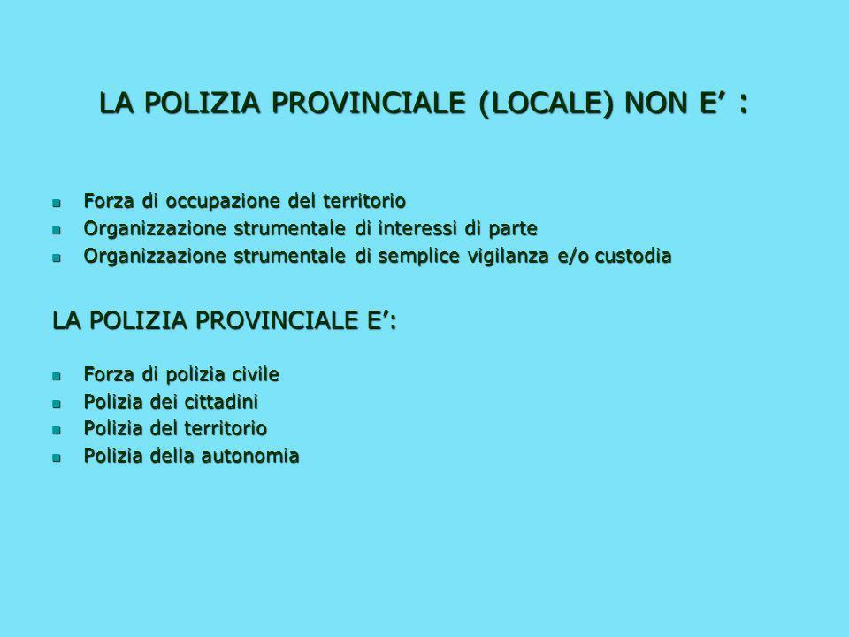 LA POLIZIA PROVINCIALE (LOCALE) NON E' :