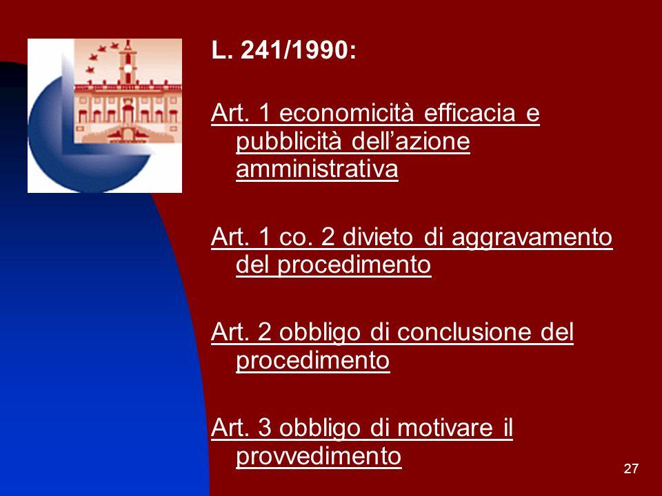 L. 241/1990: Art. 1 economicità efficacia e pubblicità dell'azione amministrativa. Art. 1 co. 2 divieto di aggravamento del procedimento.