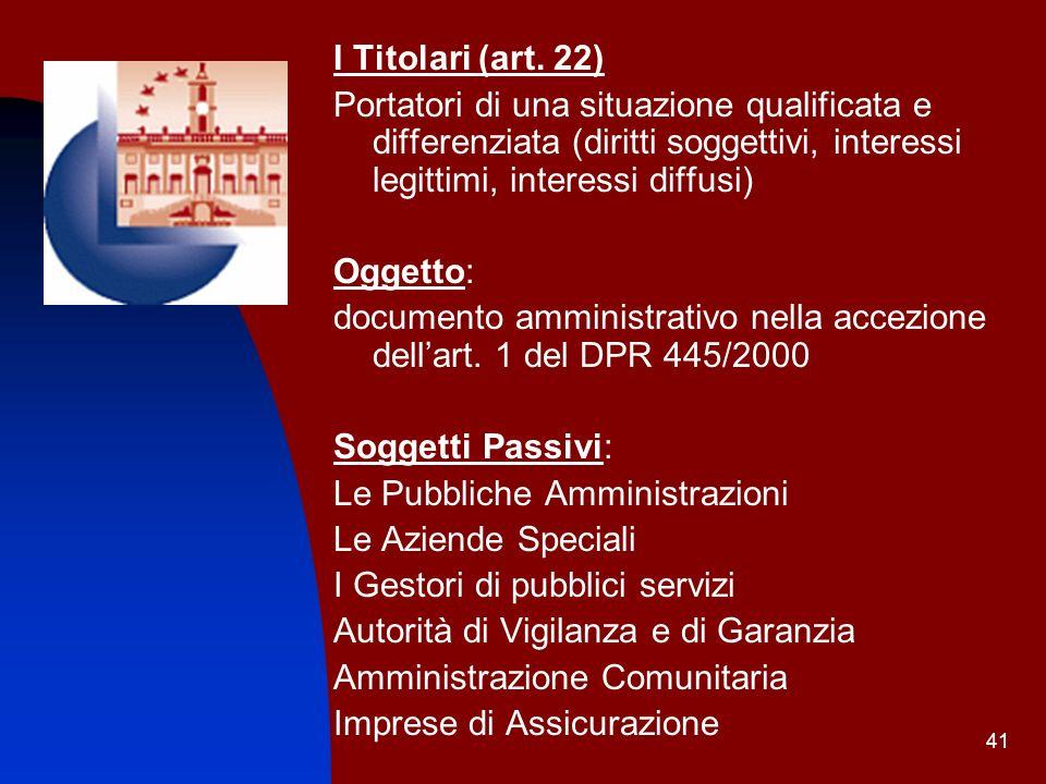 I Titolari (art. 22) Portatori di una situazione qualificata e differenziata (diritti soggettivi, interessi legittimi, interessi diffusi)