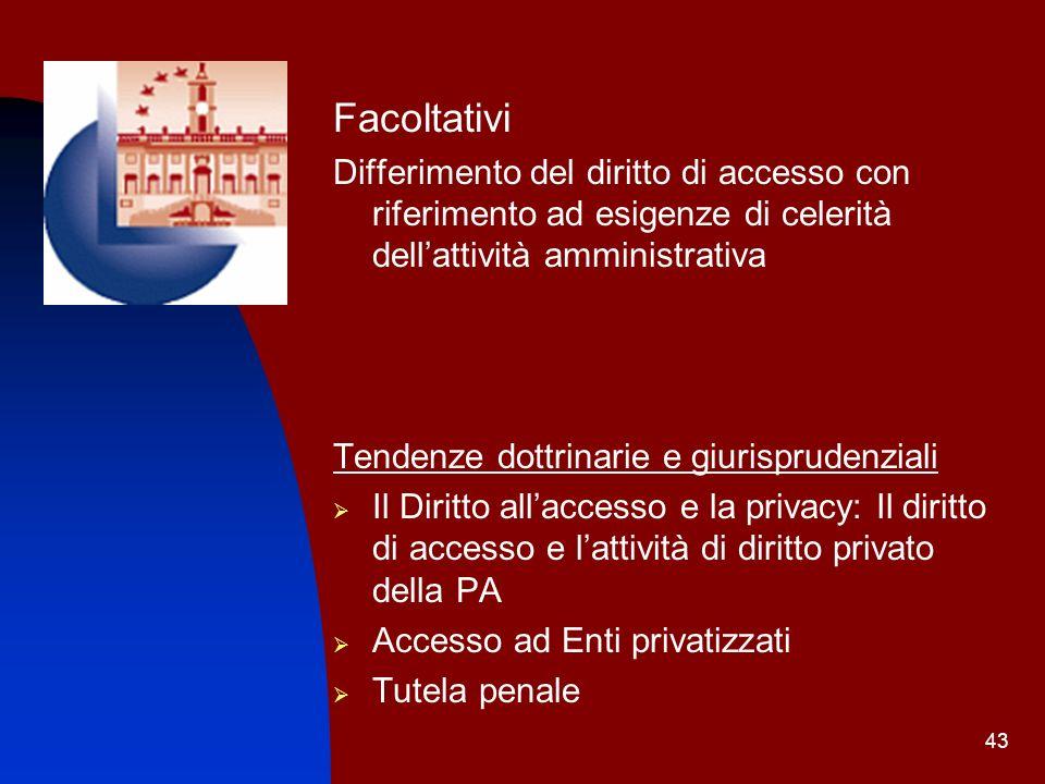Facoltativi Differimento del diritto di accesso con riferimento ad esigenze di celerità dell'attività amministrativa.