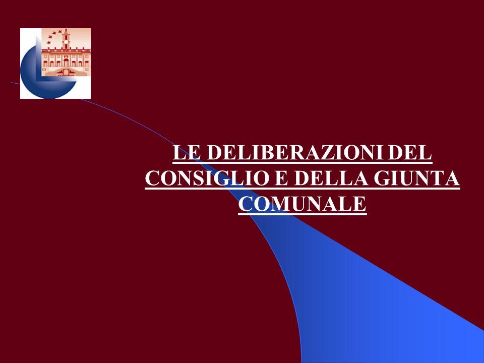 LE DELIBERAZIONI DEL CONSIGLIO E DELLA GIUNTA COMUNALE