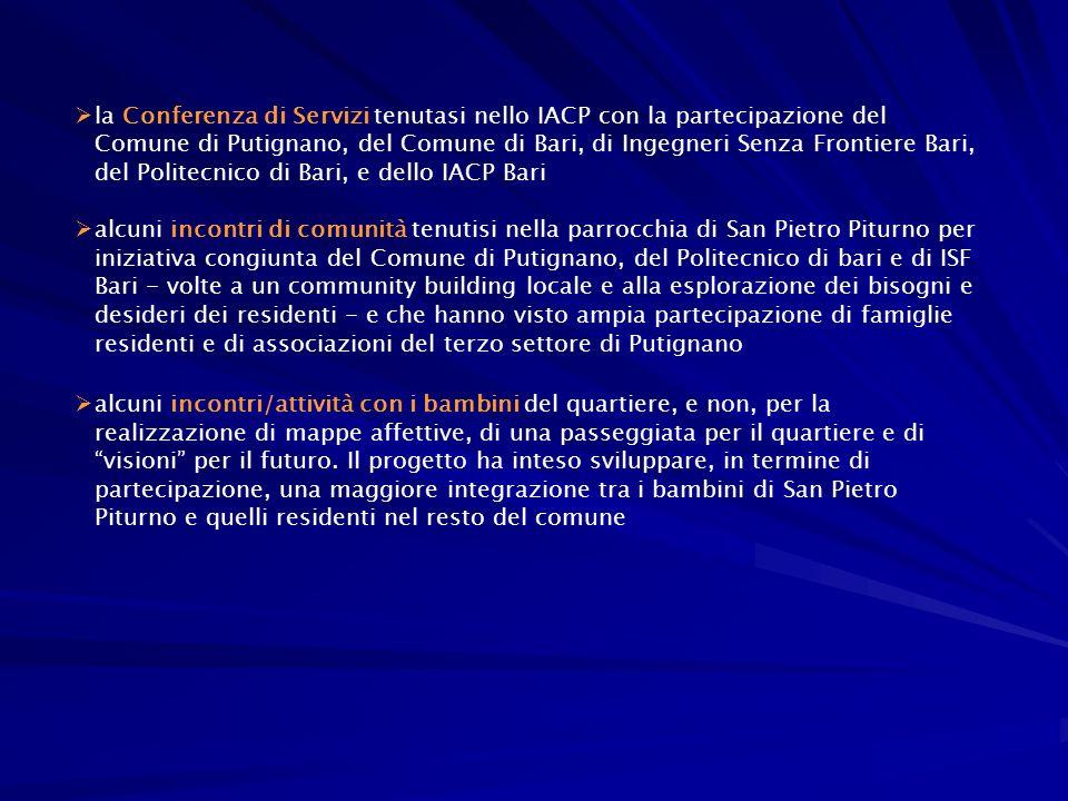 la Conferenza di Servizi tenutasi nello IACP con la partecipazione del Comune di Putignano, del Comune di Bari, di Ingegneri Senza Frontiere Bari, del Politecnico di Bari, e dello IACP Bari