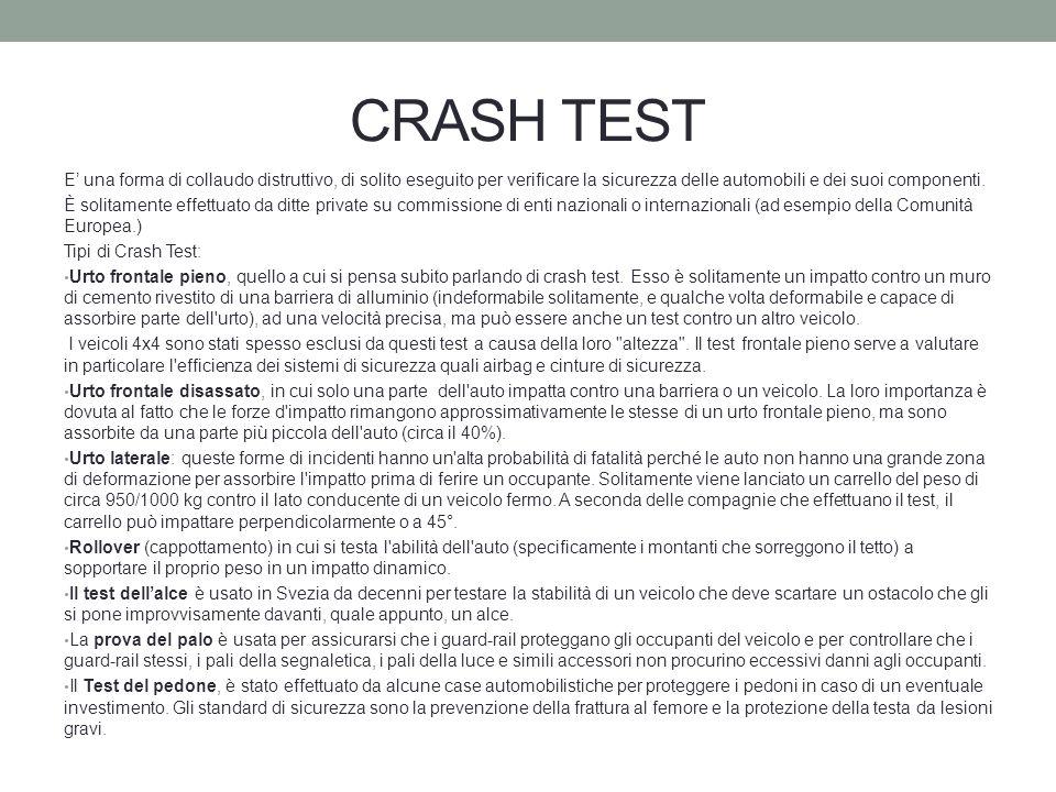 CRASH TEST E' una forma di collaudo distruttivo, di solito eseguito per verificare la sicurezza delle automobili e dei suoi componenti.