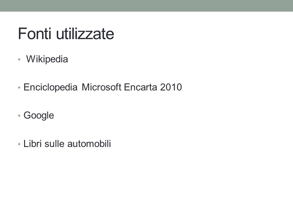 Fonti utilizzate Wikipedia Enciclopedia Microsoft Encarta 2010 Google