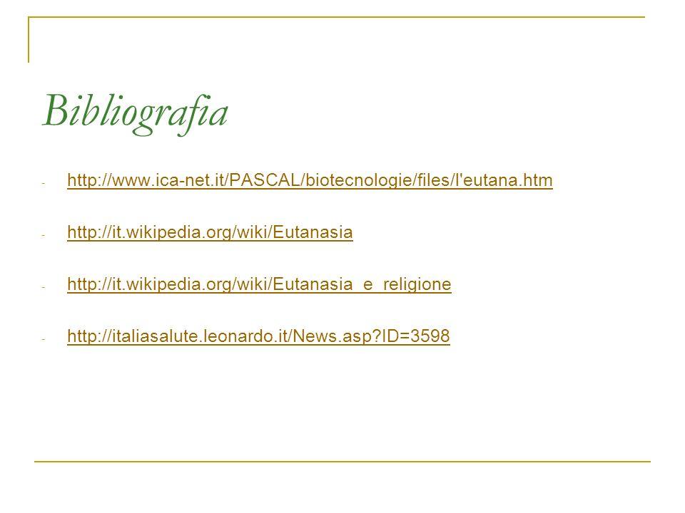 Bibliografia http://www.ica-net.it/PASCAL/biotecnologie/files/l eutana.htm. http://it.wikipedia.org/wiki/Eutanasia.