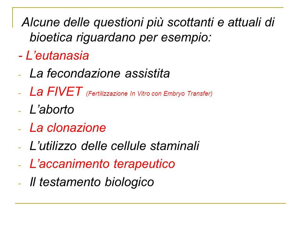 Alcune delle questioni più scottanti e attuali di bioetica riguardano per esempio: