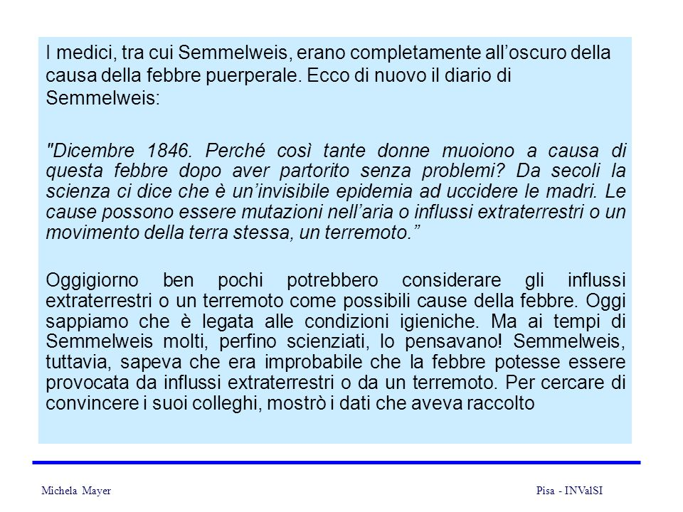 I medici, tra cui Semmelweis, erano completamente all'oscuro della causa della febbre puerperale. Ecco di nuovo il diario di Semmelweis: