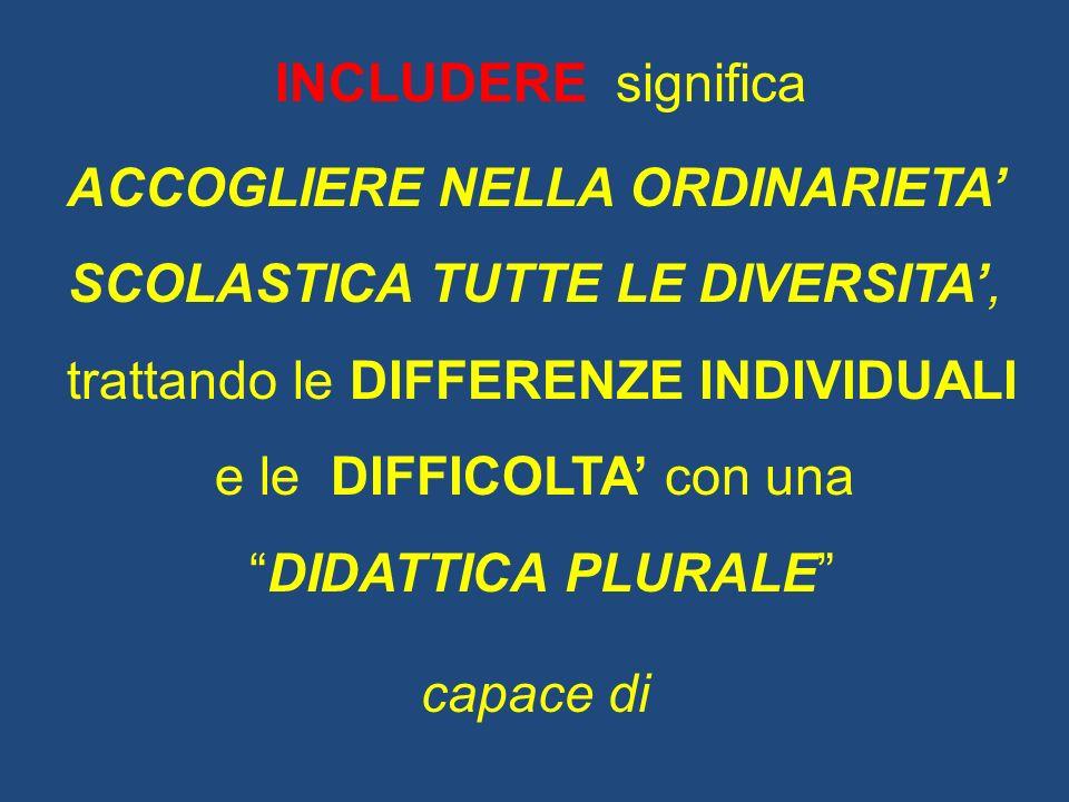 ACCOGLIERE NELLA ORDINARIETA' SCOLASTICA TUTTE LE DIVERSITA',