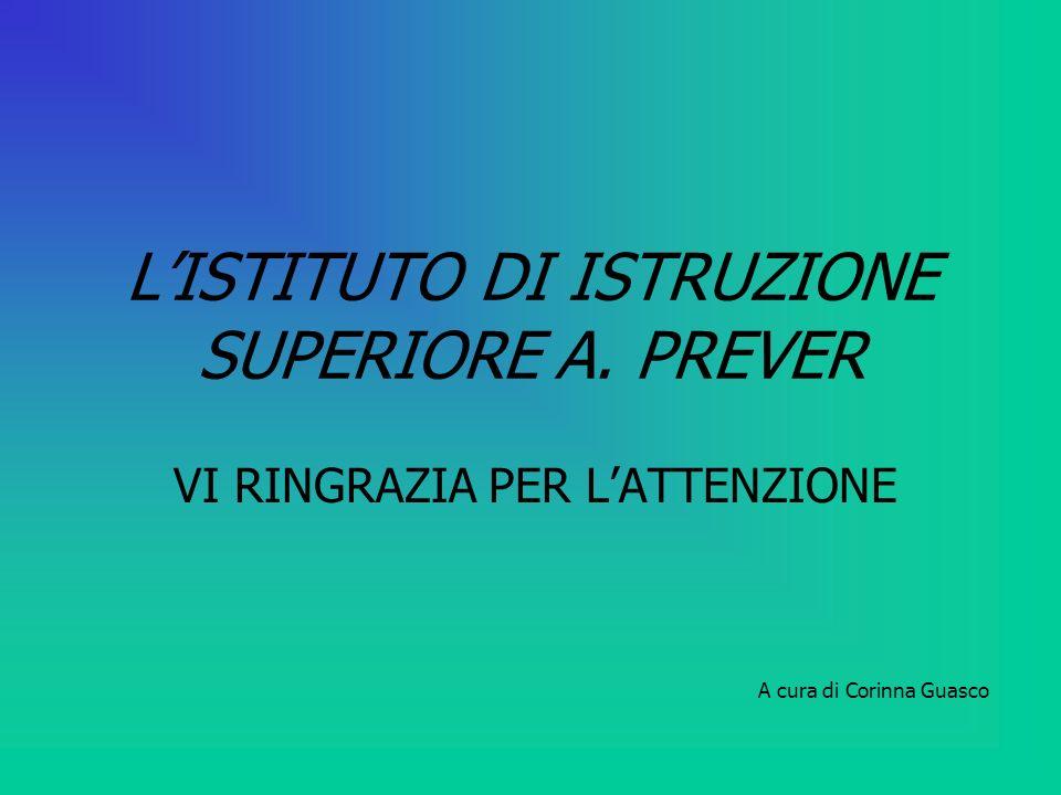 L'ISTITUTO DI ISTRUZIONE SUPERIORE A. PREVER