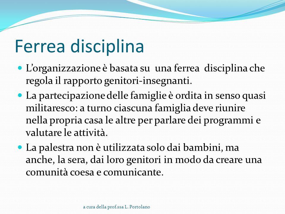 Ferrea disciplina L'organizzazione è basata su una ferrea disciplina che regola il rapporto genitori-insegnanti.