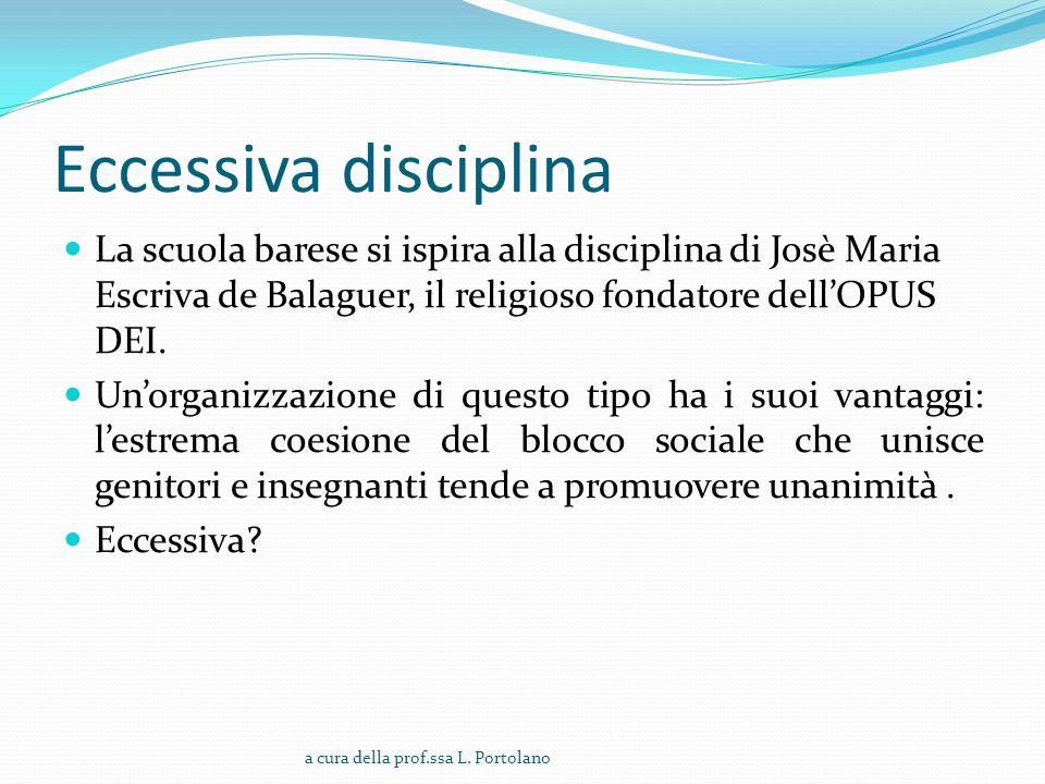 Eccessiva disciplina La scuola barese si ispira alla disciplina di Josè Maria Escriva de Balaguer, il religioso fondatore dell'OPUS DEI.