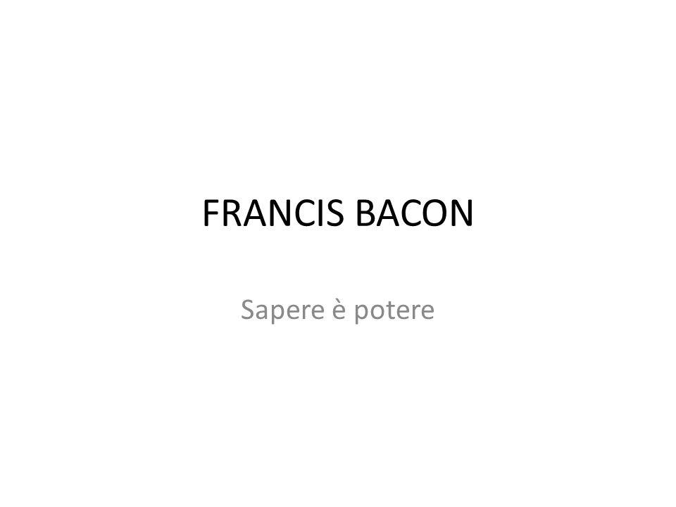FRANCIS BACON Sapere è potere