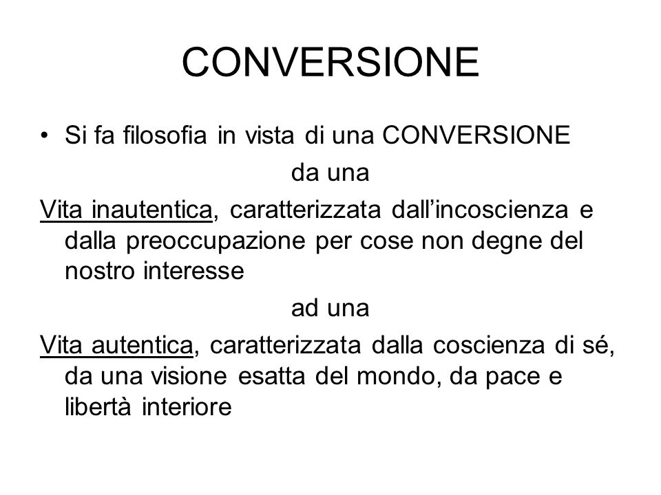 CONVERSIONE Si fa filosofia in vista di una CONVERSIONE da una