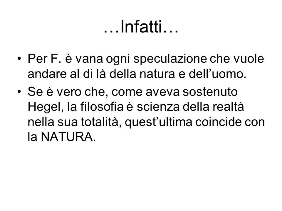 …Infatti…Per F. è vana ogni speculazione che vuole andare al di là della natura e dell'uomo.