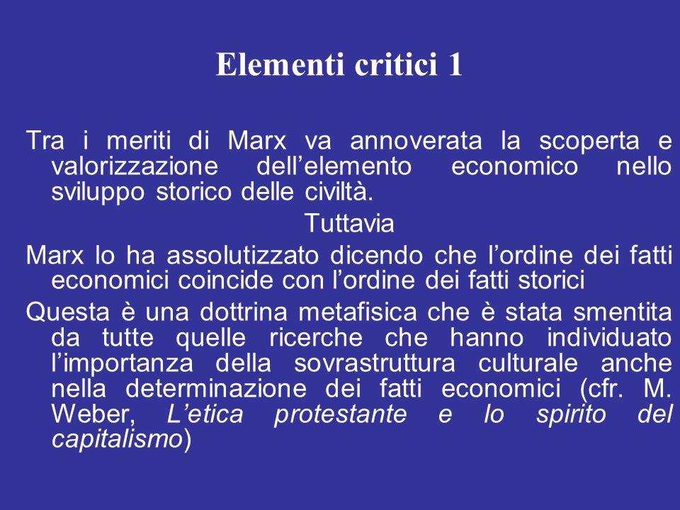 Elementi critici 1 Tra i meriti di Marx va annoverata la scoperta e valorizzazione dell'elemento economico nello sviluppo storico delle civiltà.