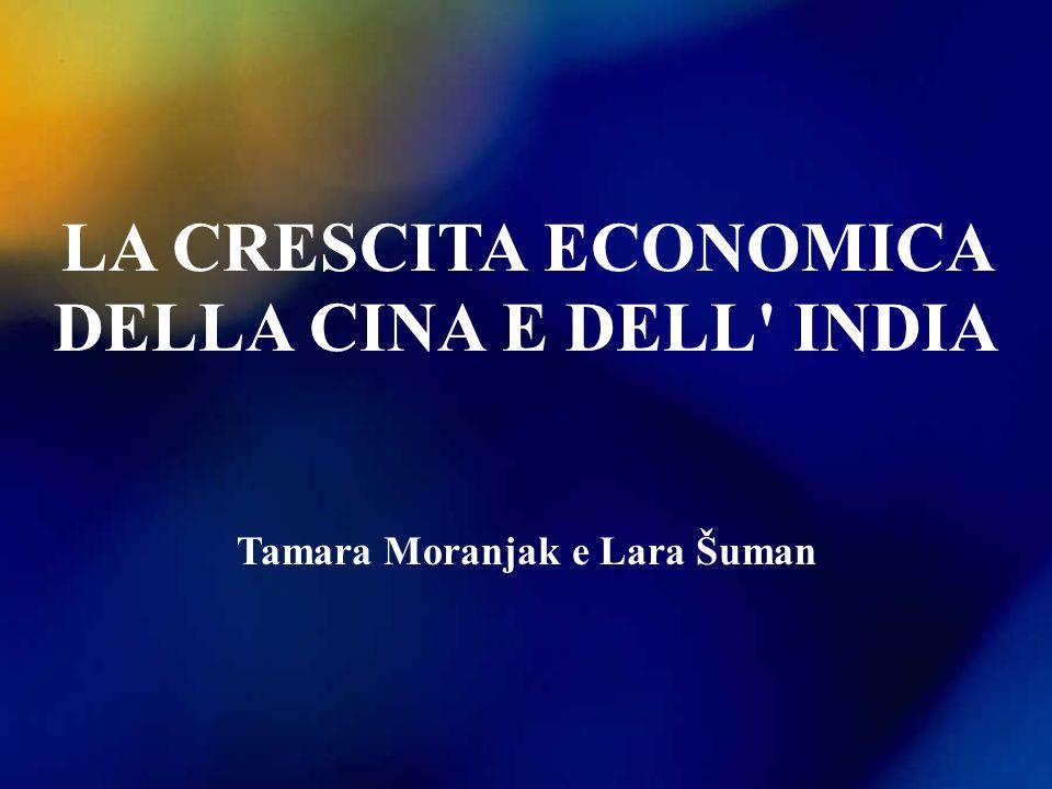 LA CRESCITA ECONOMICA DELLA CINA E DELL INDIA Tamara Moranjak e Lara Šuman