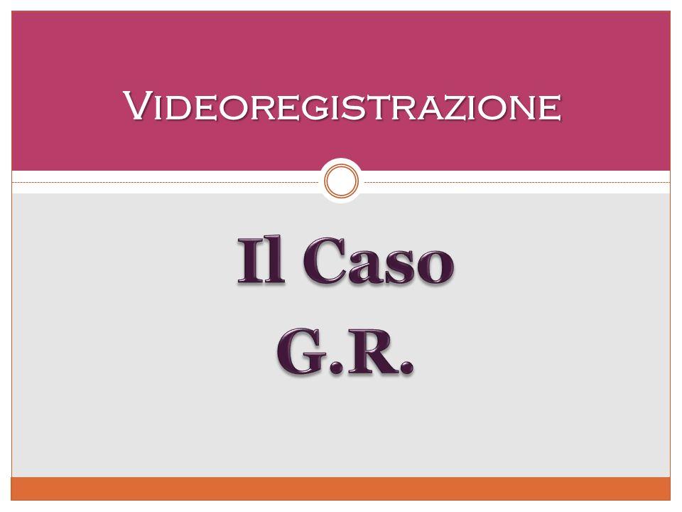 Il Caso G.R. Videoregistrazione