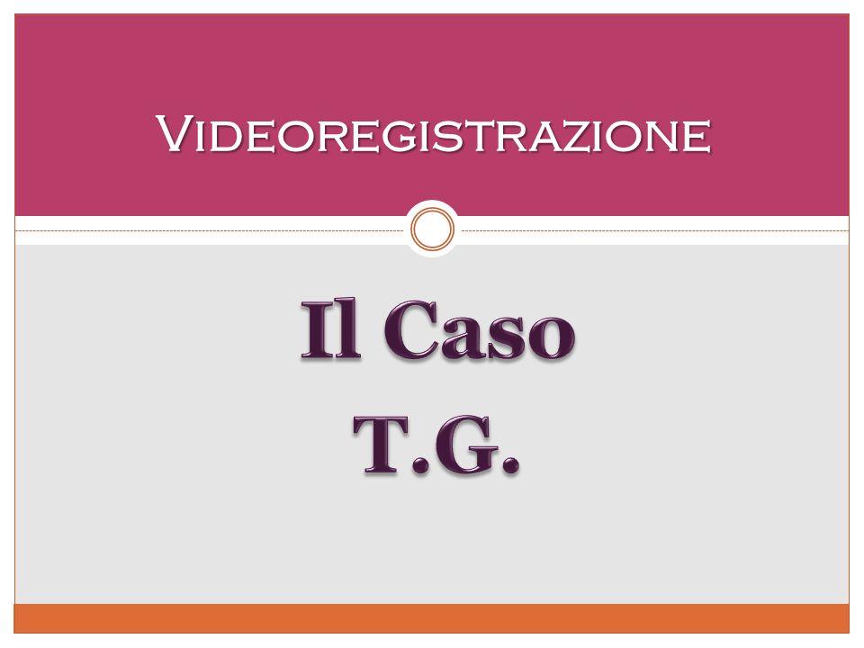 Videoregistrazione Il Caso T.G.