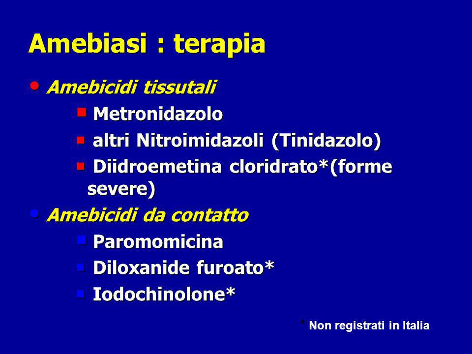 Amebiasi : terapia Amebicidi tissutali Metronidazolo