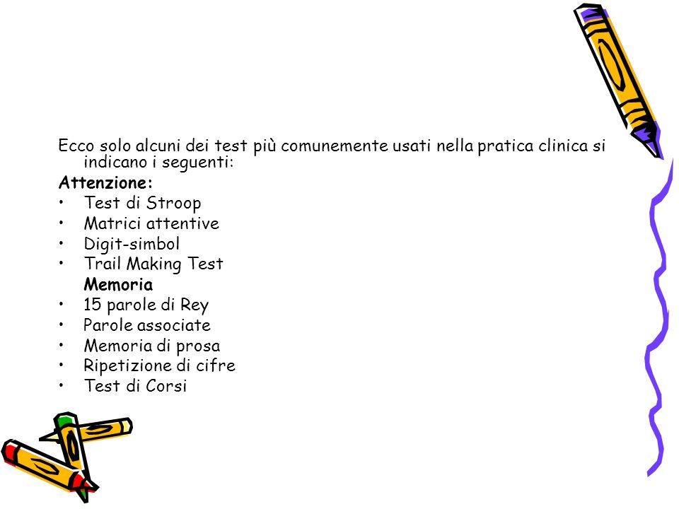 Ecco solo alcuni dei test più comunemente usati nella pratica clinica si indicano i seguenti:
