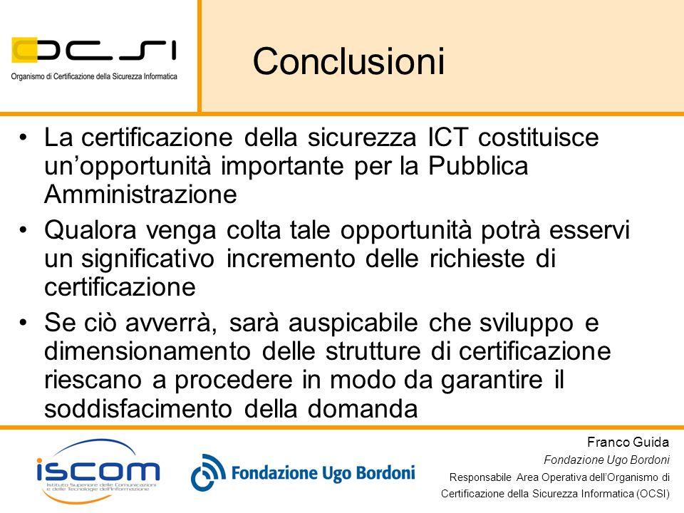 Conclusioni La certificazione della sicurezza ICT costituisce un'opportunità importante per la Pubblica Amministrazione.