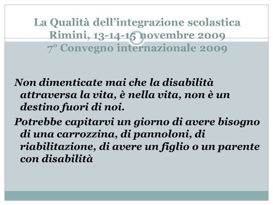 La Qualità dell'integrazione scolastica Rimini, 13-14-15 novembre 2009 7° Convegno internazionale 2009