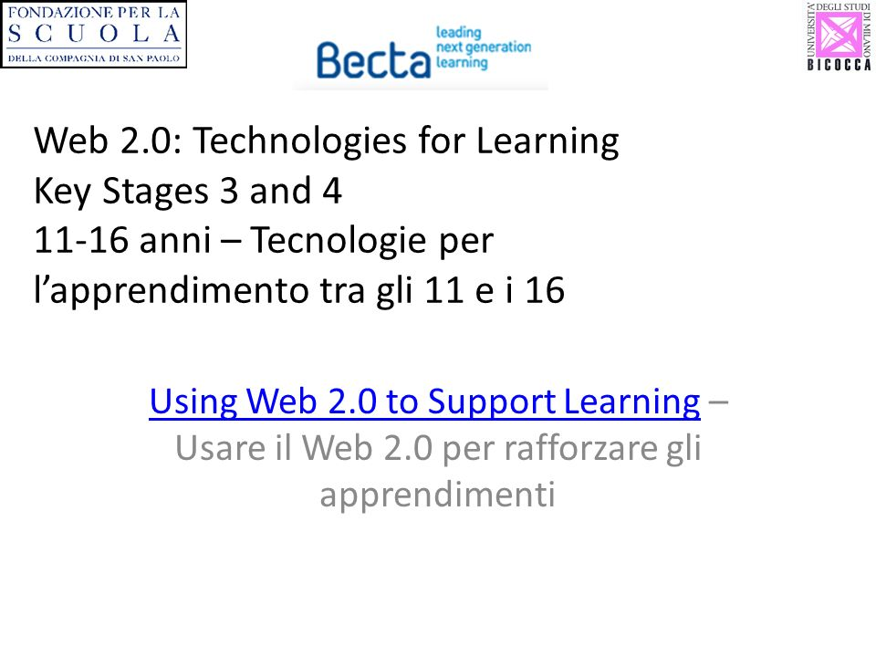 Web 2.0: Technologies for Learning Key Stages 3 and 4 11-16 anni – Tecnologie per l'apprendimento tra gli 11 e i 16
