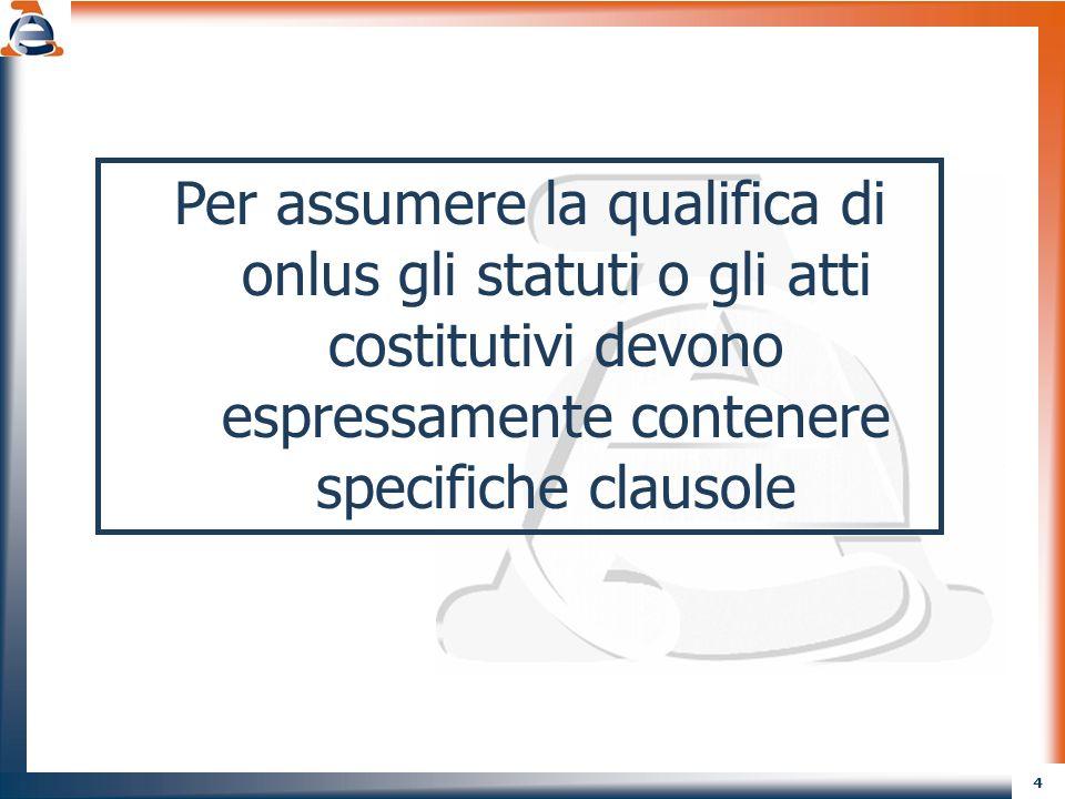 Per assumere la qualifica di onlus gli statuti o gli atti costitutivi devono espressamente contenere specifiche clausole
