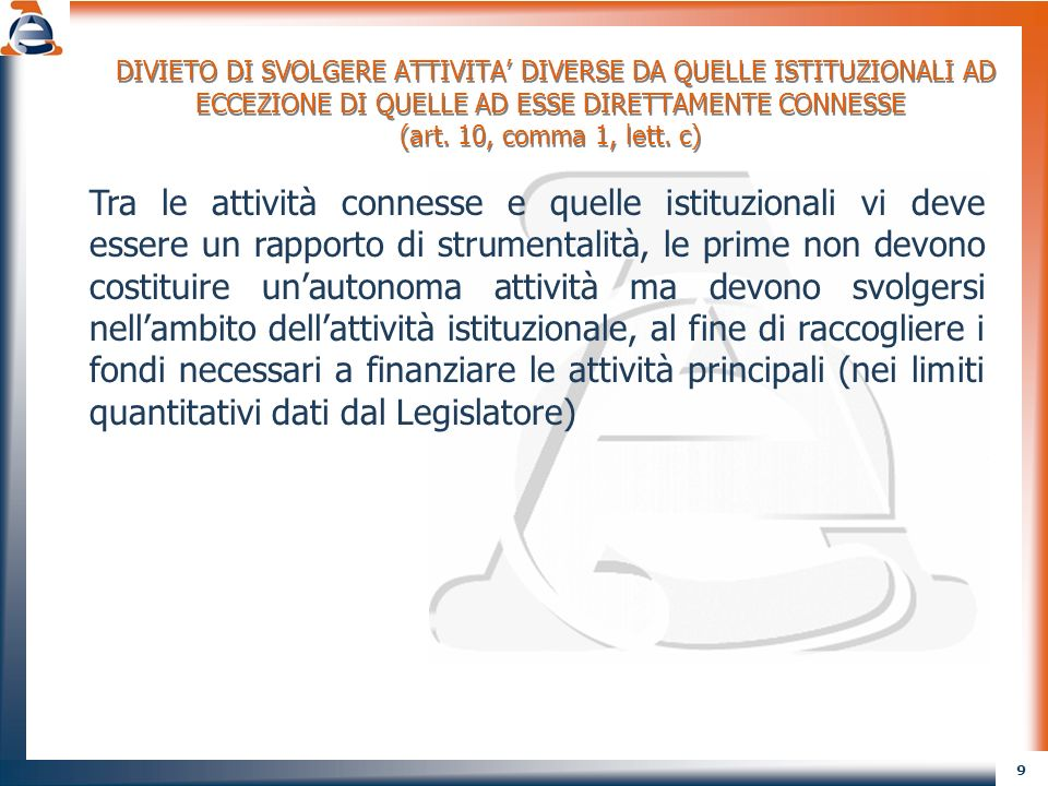 DIVIETO DI SVOLGERE ATTIVITA' DIVERSE DA QUELLE ISTITUZIONALI AD ECCEZIONE DI QUELLE AD ESSE DIRETTAMENTE CONNESSE (art. 10, comma 1, lett. c)