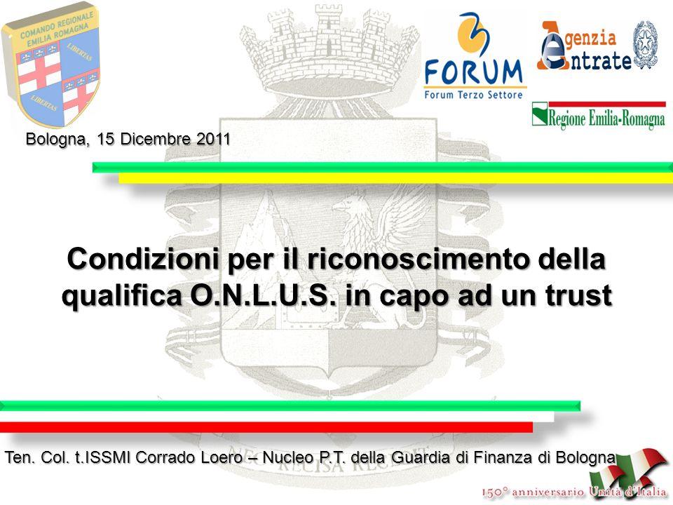 Bologna, 15 Dicembre 2011 Condizioni per il riconoscimento della qualifica O.N.L.U.S. in capo ad un trust.