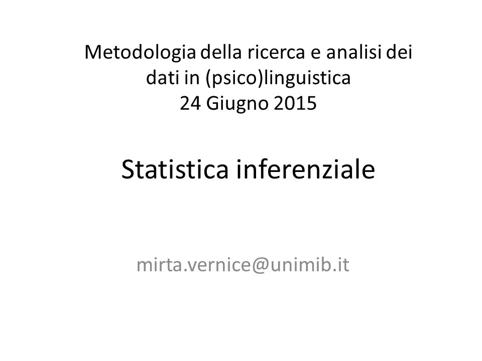 Metodologia della ricerca e analisi dei dati in (psico)linguistica 24 Giugno 2015 Statistica inferenziale